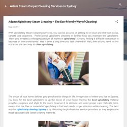Adam's Upholstery Steam Cleaning – The Eco-Friendly Way of Cleaning!
