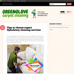 Tips to choose expert Upholstery cleaning services