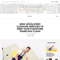 Seek Upholstery Cleaning Services to Keep Your Furniture Sparkling Clean - Sara Russell Interiors