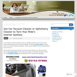 Use Car Vacuum Cleaner or Upholstery Cleaner to Turn Your Ride's Interior Spotless