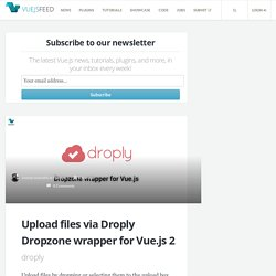 Upload files via Droply Dropzone wrapper for Vue.js 2 - Vue.js Feed
