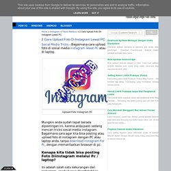 2 Cara Upload Foto Di Instagram Lewat PC - How To And Guides