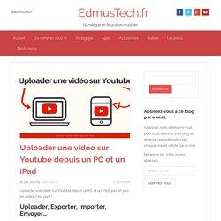 Uploader une vidéo sur Youtube depuis un PC et un iPad