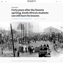 Forty years after the Soweto uprising, South Africa's students can still learn its lessons — Quartz
