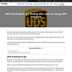UPS tracking là gì? Cách sử dụng UPS tracking chi tiết