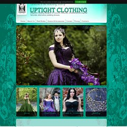 Uptight Clothing; Englands leading designer of Couture corseted Period Inspired Fairytale wedding dresses, fantasy jewellery and bespoke Underwear corsets, by Janice whitehorn. Home of the coloured, corset alternative wedding dresses
