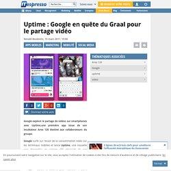 Uptime : Google en quête du Graal pour le partage vidéo