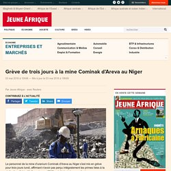 Uranium : Grève de trois jours à la mine Cominak d'Areva au Niger