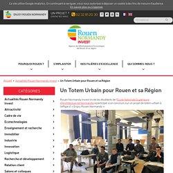 Un Totem Urbain pour Rouen et sa Région - Rouen Normandy Invest