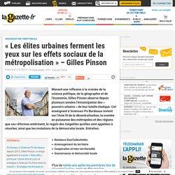 « Les élites urbaines ferment les yeux sur les effets sociaux de la métropolisation » – Gilles Pinson