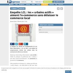 """LCL : les """"urbains actifs"""" entre l'e-commerce et le commerce local"""