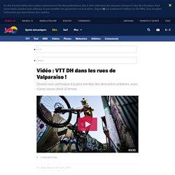 Urban Downhill : Le Red Bull Valparaiso 2015 en vidéo !