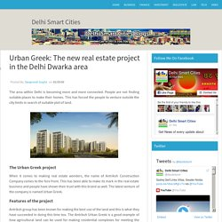 Urban Greek: The new real estate project in the Delhi Dwarka area