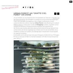 """Urban Forest, un """"gratte ciel forêt"""" en Chine « Les Keupines"""