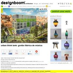 urban think tank: grotão fábrica de música