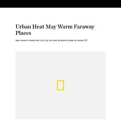 Urban Heat May Warm Faraway Places