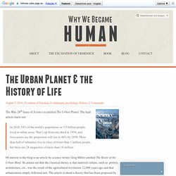The Urban Planet & the History of Life - Why We Became Human