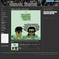 Urban Waves — DMVU x Ill Chill - Green Tape