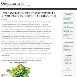 L'URBANISATION FRANCAISE DEPUIS LA REVOLUTION INDUSTRIELLE (1800-2010)