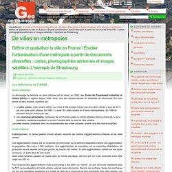 Définir et spatialiser la ville en France / Étudier l'urbanisation d'une métropole à partir de documents diversifiés : cartes, photographies aériennes et images satellites. L'exemple de Strasbourg