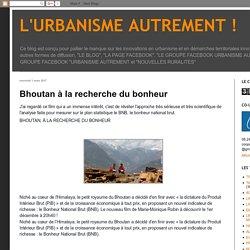 L'URBANISME AUTREMENT !: Bhoutan à la recherche du bonheur
