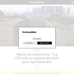 """Genre et urbanisme : """"La ville est un espace de loisir pour les hommes"""""""