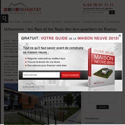 Urbanisme : les flips et les flops des éco-quartiers en France - ModulHabitat