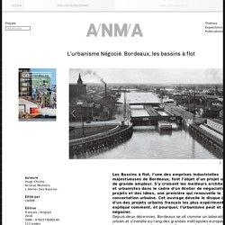 L'urbanisme Négocié. Bordeaux, les bassins à flot — ANMA