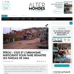 Pérou : l'ESS et l'urbanisme participatif pour faire renaître les favelas de Lima