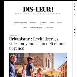 Urbanisme : Revitaliser les villes moyennes, un défi et une urgence
