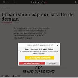 Urbanisme : cap sur la ville de demain - Les Echos