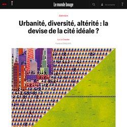 Urbanité, diversité, altérité : la devise de la cité idéale ?