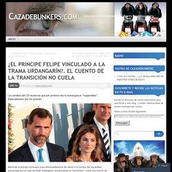 ¿EL PRINCIPE FELIPE VINCULADO A LA TRAMA URDANGARÍN?. EL CUENTO DE LA TRANSICIÓN NO CUELA