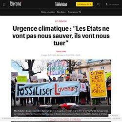 """Urgence climatique : """"Les Etats ne vont pas nous sauver, ils vont nous tuer"""" - Télévision"""