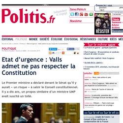 Etat d'urgence : Valls admet ne pas respecter la Constitution