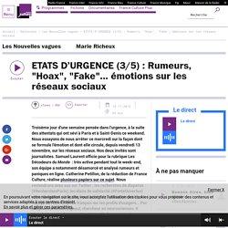 """ETATS D'URGENCE (3/5) : Rumeurs, """"Hoax"""", """"Fake""""… émotions sur les réseaux sociaux"""
