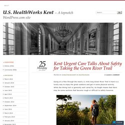 Kent Urgent Care Talks About Safety for Taking the Green River Trail