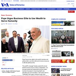 Pope Urges Elite to Serve Humanity With Wealth in Davos