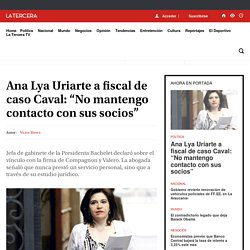 """Ana Lya Uriarte a fiscal de caso Caval: """"No mantengo contacto con sus socios"""" - LA TERCERA"""