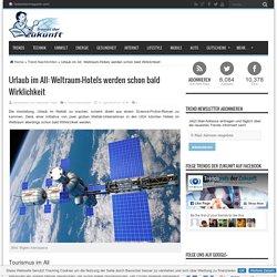 Urlaub im All: Weltraum-Hotels werden schon bald Wirklichkeit