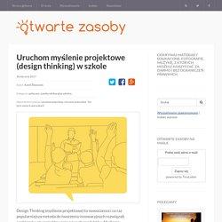 Uruchom myślenie projektowe (design thinking) w szkole – Otwarte zasoby