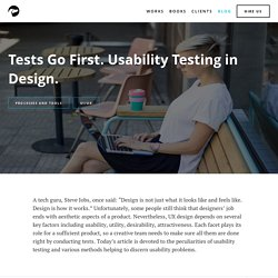Tests Go First. Usability Testing In Design.