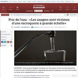 Prix de l'eau : «Les usagers sont victimes d'une escroquerie à grande échelle»