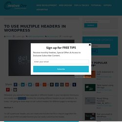 To use multiple headers in Wordpress
