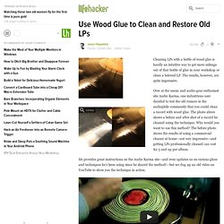 Use Wood Glue to Clean and Restore Old LPs