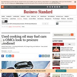 Used cooking oil may fuel cars as OMCs look to procure biodiesel