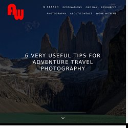 6 Very Useful Tips For Adventure Travel Photography