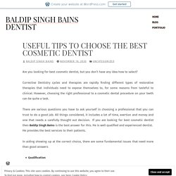 Useful Tips To Choose The Best Cosmetic Dentist – Baldip Singh Bains