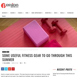 Some Useful Fitness Gear to Go Through This Summer