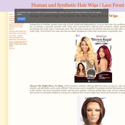 Some Useful Tips On How To Buy Lace Front Wigs - Human and Synthetic Hair Wigs